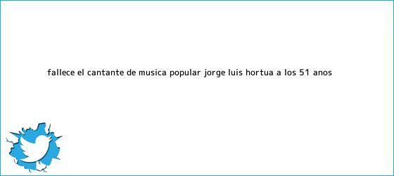 trinos de Fallece el cantante de música popular <b>Jorge Luis Hortua</b> a los 51 años