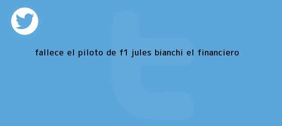 trinos de Fallece el piloto de F1, <b>Jules Bianchi</b>   El Financiero
