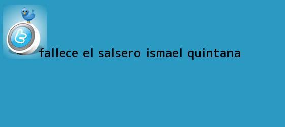 trinos de Fallece el salsero <b>Ismael Quintana</b>