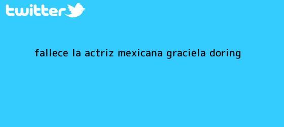 trinos de Fallece la actriz mexicana <b>Graciela Doring</b>