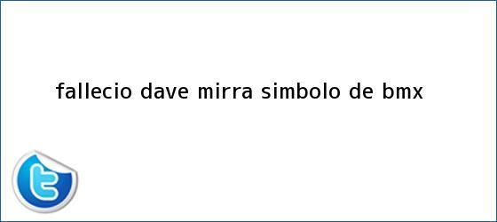trinos de Falleció <b>Dave Mirra</b>, símbolo de BMX
