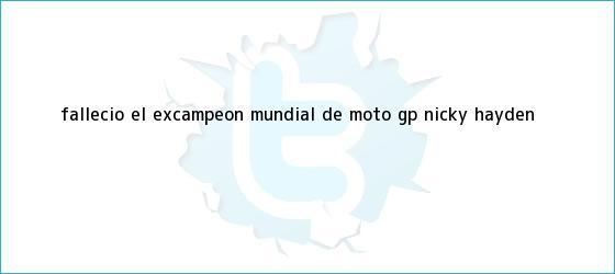 trinos de Falleció el excampeón mundial de Moto GP, <b>Nicky Hayden</b>