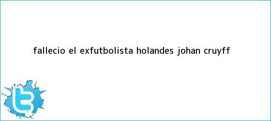 trinos de Falleció el exfutbolista holandés <b>Johan Cruyff</b>