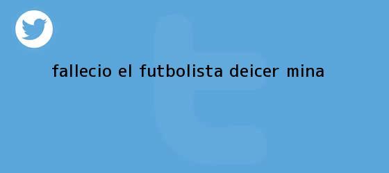 trinos de Falleció el futbolista <b>Deicer Mina</b>