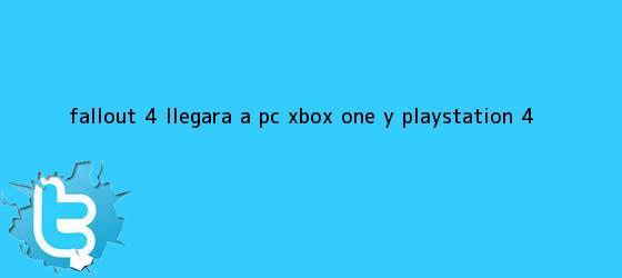 trinos de <b>Fallout 4</b> llegará a PC, Xbox One y PlayStation 4