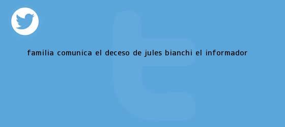 trinos de Familia comunica el deceso de <b>Jules Bianchi</b> :: El Informador
