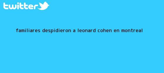 trinos de Familiares despidieron a <b>Leonard Cohen</b> en Montreal
