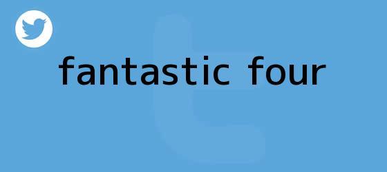 trinos de <b>Fantastic Four</b>