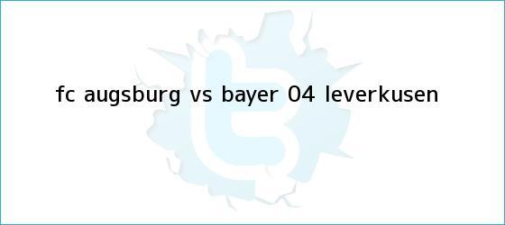 trinos de FC Augsburg vs <b>Bayer 04 Leverkusen</b>