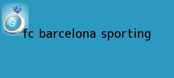 trinos de <b>FC Barcelona</b> - Sporting