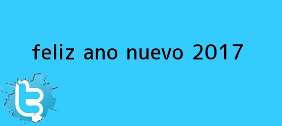 trinos de <b>FELIZ AÑO NUEVO</b>! <b>2017</b>