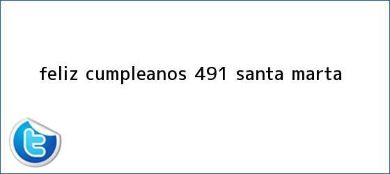 trinos de ¡Feliz cumpleaños 491 <b>Santa Marta</b>!