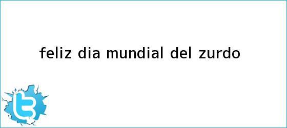 trinos de ¡Feliz <b>Día</b> Mundial del <b>Zurdo</b>!