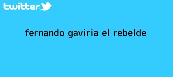 trinos de <b>Fernando Gaviria</b>, el rebelde