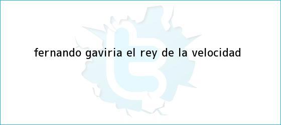trinos de <b>Fernando Gaviria</b>, el rey de la velocidad