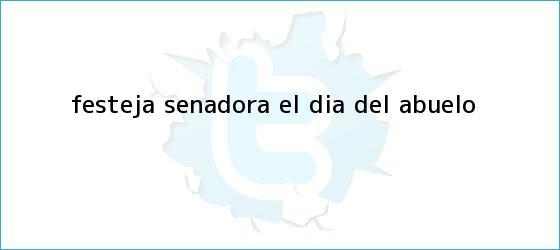 trinos de FESTEJA SENADORA EL <b>DÍA DEL ABUELO</b>