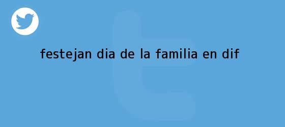 trinos de Festejan <b>Día de la Familia</b> en DIF