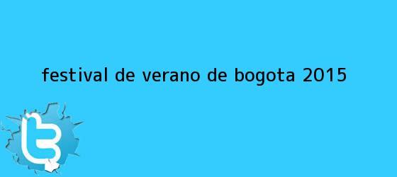 trinos de <b>Festival de Verano</b> de <b>Bogota 2015</b>