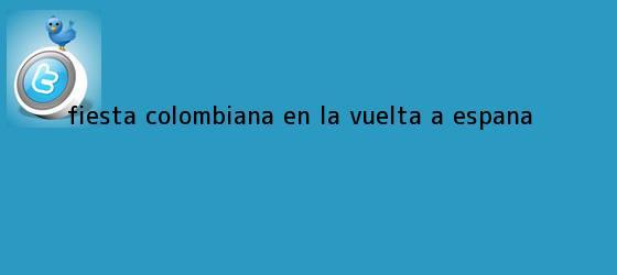 trinos de Fiesta colombiana en la <b>Vuelta a España</b>