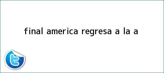 trinos de FINAL || América regresa a la A