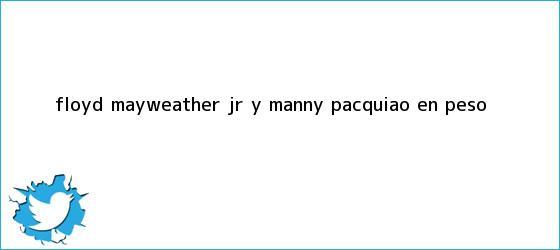 trinos de Floyd <b>Mayweather</b> Jr. y Manny Pacquiao en peso