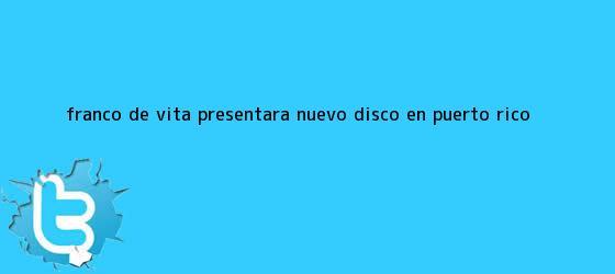 trinos de <b>Franco de Vita</b> presentará nuevo disco en Puerto Rico