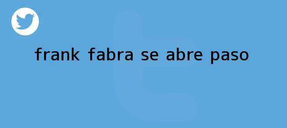 trinos de Frank <b>Fabra</b> se abre paso