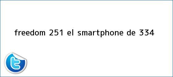 trinos de <b>Freedom 251</b>, el smartphone de $3.34