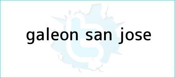 trinos de <b>Galeon San Jose</b>