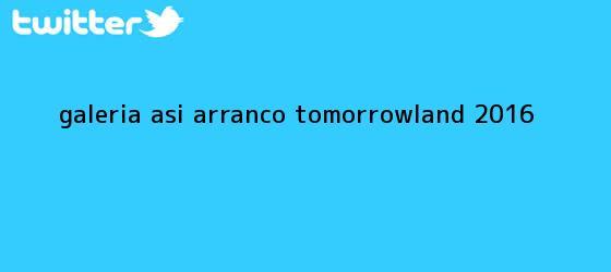 trinos de Galería: Así arrancó <b>Tomorrowland 2016</b>