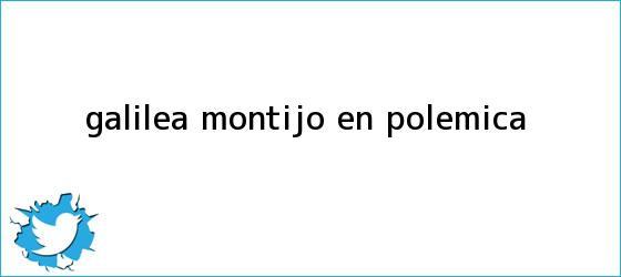 trinos de <b>Galilea Montijo</b>, en polémica