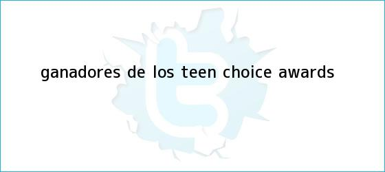 trinos de Ganadores de los <b>Teen Choice Awards</b>