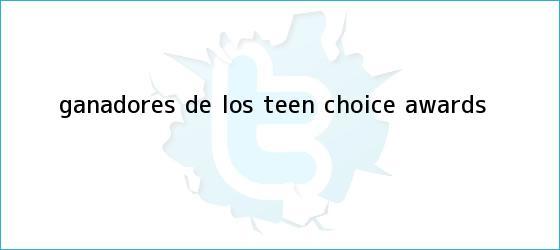 trinos de Ganadores de los <b>Teen Choice Awards</b>