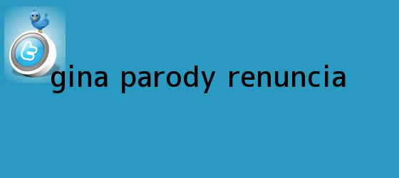 trinos de <b>Gina Parody</b> renuncia