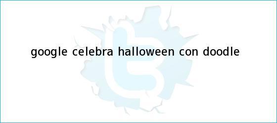 trinos de Google celebra <b>Halloween</b> con doodle