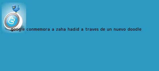 trinos de Google conmemora a <b>Zaha Hadid</b> a través de un nuevo doodle