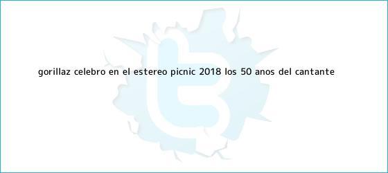 trinos de <b>Gorillaz</b> celebró en el Estéreo Picnic 2018 los 50 años del cantante ...