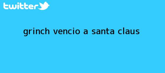 trinos de <b>Grinch</b> venció a Santa Claus