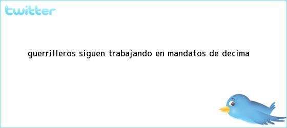 trinos de Guerrilleros siguen trabajando en mandatos de Décima ...