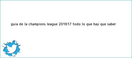 trinos de Guía de la <b>Champions</b> League <b>2016</b>/17: todo lo que hay que saber