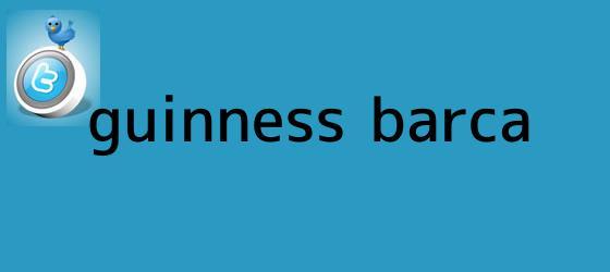 trinos de Guinness Barça