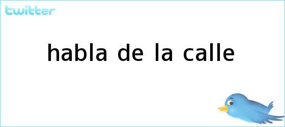 trinos de <b>Habla De la Calle</b>