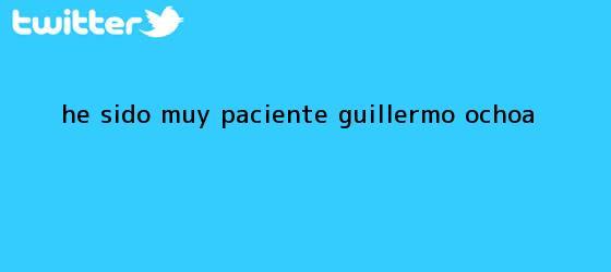 trinos de He sido muy paciente: <b>Guillermo Ochoa</b>