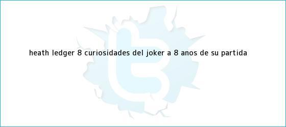 trinos de <b>Heath Ledger</b>: 8 curiosidades del Joker a 8 años de su partida