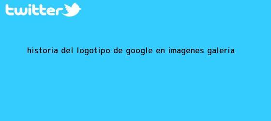 trinos de <b>Historia del logotipo de Google</b> en imágenes (GALERÍA)