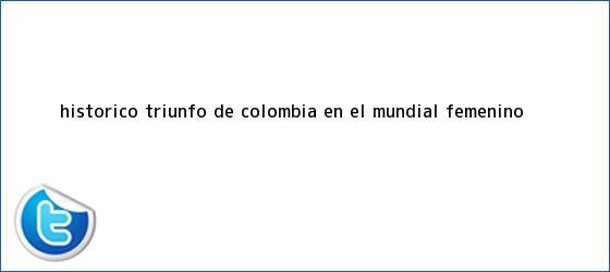 trinos de Histórico triunfo de Colombia en el <b>Mundial Femenino</b>