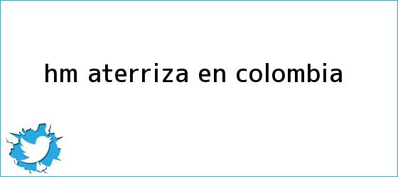 trinos de <b>H&M</b> aterriza en <b>Colombia</b>
