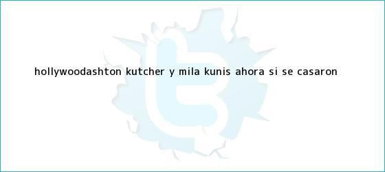trinos de HOLLYWOODAshton Kutcher y <b>Mila Kunis</b> (ahora sí) se casaron
