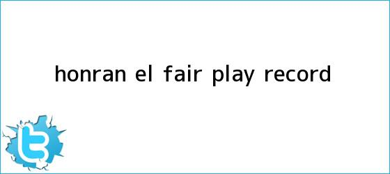 trinos de Honran el <b>Fair Play</b> - RÉCORD