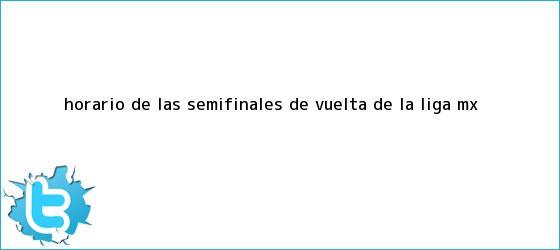 trinos de Horario de las <b>semifinales</b> de vuelta de la <b>Liga MX</b>